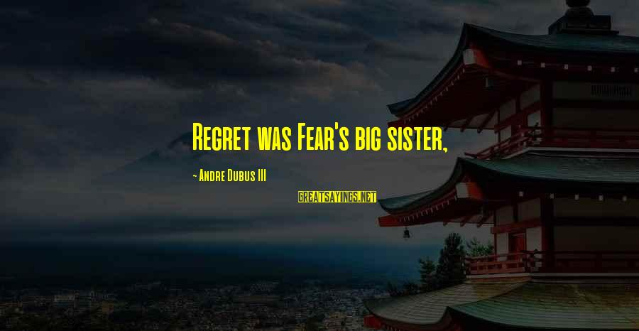 Dubus Sayings By Andre Dubus III: Regret was Fear's big sister,