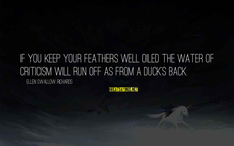 Duck In Water Sayings By Ellen Swallow Richards: If you keep your feathers well oiled the water of criticism will run off as