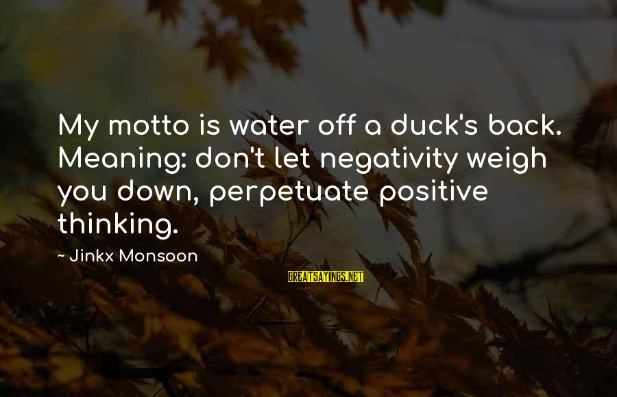 Duck In Water Sayings By Jinkx Monsoon: My motto is water off a duck's back. Meaning: don't let negativity weigh you down,