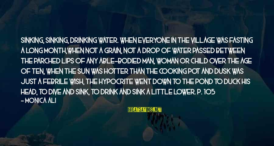 Duck In Water Sayings By Monica Ali: Sinking, sinking, drinking water. When everyone in the village was fasting a long month,when not