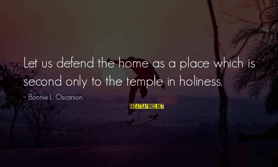 Duckman Sayings By Bonnie L. Oscarson: Let us defend the home as a place which is second only to the temple