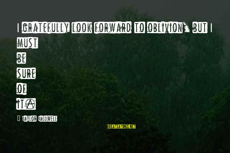 Duckman Sayings By Taylor Caldwell: I gratefully look forward to oblivion, but I must be sure of it.