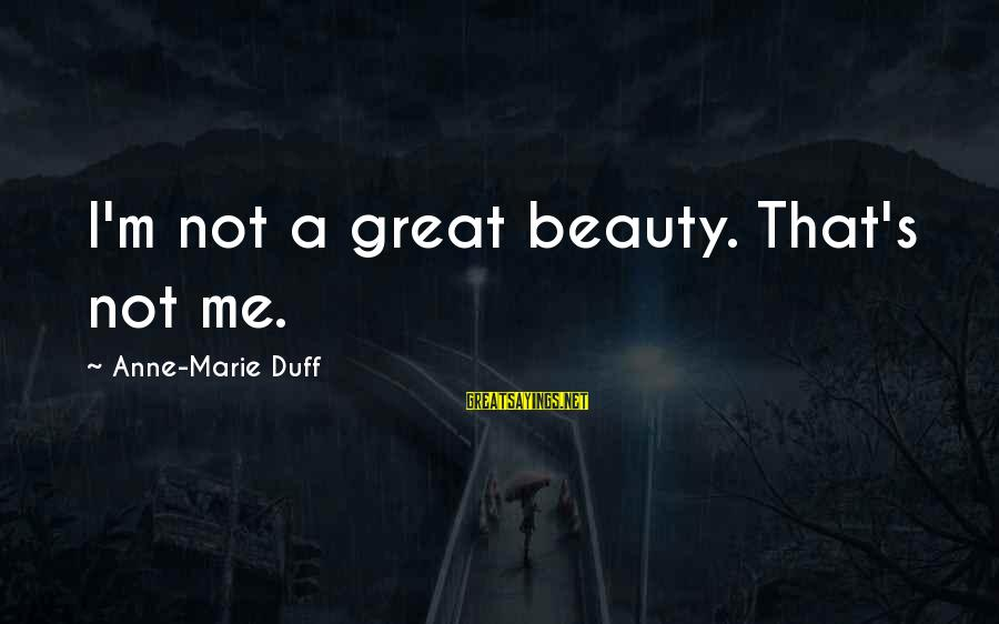 Duff's Sayings By Anne-Marie Duff: I'm not a great beauty. That's not me.