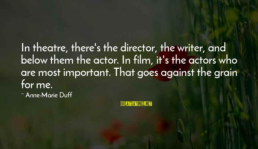 Duff's Sayings By Anne-Marie Duff: In theatre, there's the director, the writer, and below them the actor. In film, it's
