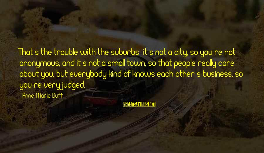 Duff's Sayings By Anne-Marie Duff: That's the trouble with the suburbs: it's not a city, so you're not anonymous, and