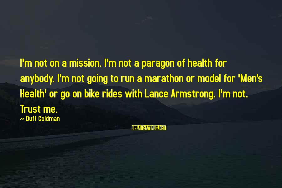 Duff's Sayings By Duff Goldman: I'm not on a mission. I'm not a paragon of health for anybody. I'm not