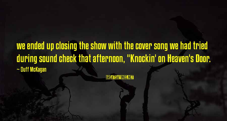Duff's Sayings By Duff McKagan: we ended up closing the show with the cover song we had tried during sound