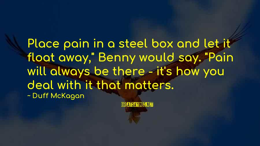 """Duff's Sayings By Duff McKagan: Place pain in a steel box and let it float away,"""" Benny would say. """"Pain"""