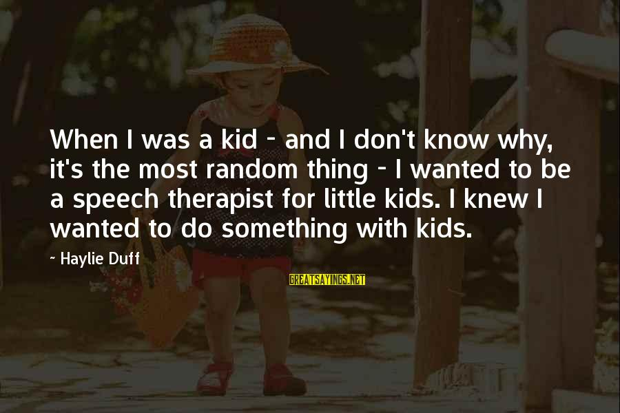 Duff's Sayings By Haylie Duff: When I was a kid - and I don't know why, it's the most random