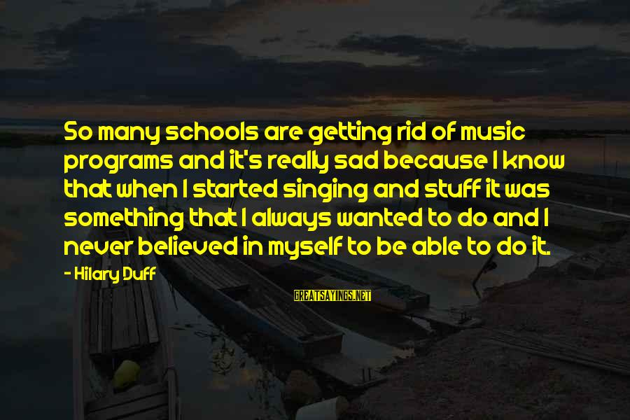 Duff's Sayings By Hilary Duff: So many schools are getting rid of music programs and it's really sad because I
