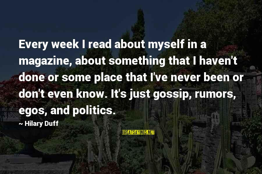 Duff's Sayings By Hilary Duff: Every week I read about myself in a magazine, about something that I haven't done