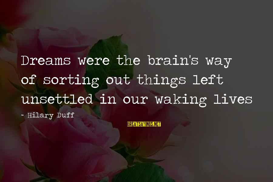 Duff's Sayings By Hilary Duff: Dreams were the brain's way of sorting out things left unsettled in our waking lives