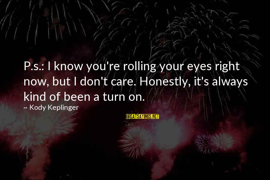 Duff's Sayings By Kody Keplinger: P.s.: I know you're rolling your eyes right now, but I don't care. Honestly, it's