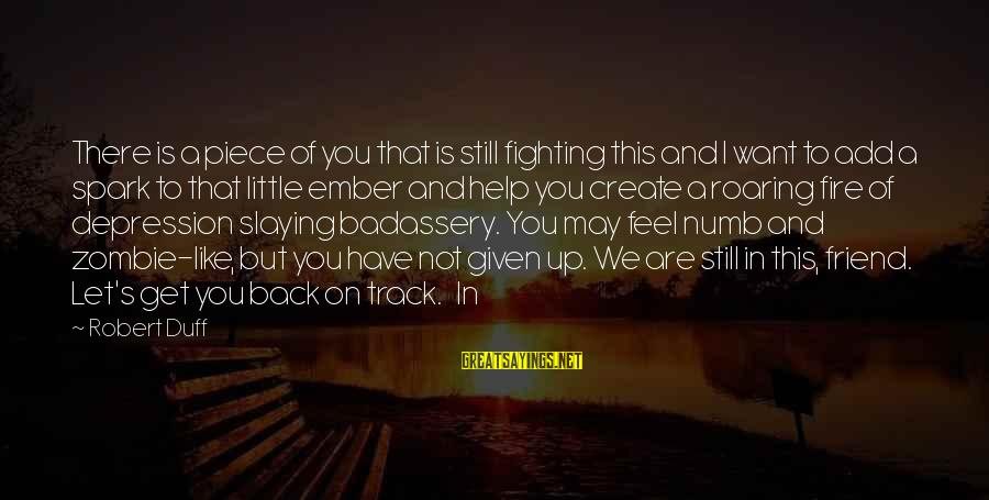 Duff's Sayings By Robert Duff: There is a piece of you that is still fighting this and I want to