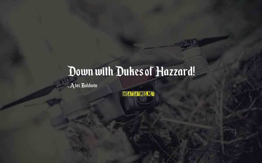 Dukes Hazzard Sayings By Alec Baldwin: Down with Dukes of Hazzard!