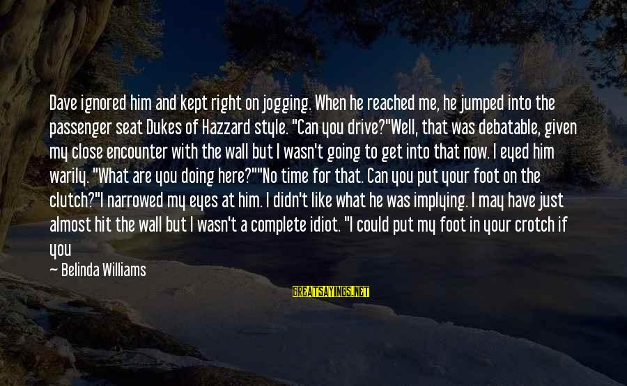 Dukes Hazzard Sayings By Belinda Williams: Dave ignored him and kept right on jogging. When he reached me, he jumped into