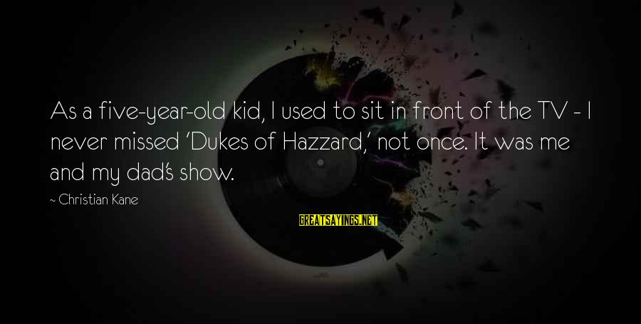 Dukes Hazzard Sayings By Christian Kane: As a five-year-old kid, I used to sit in front of the TV - I