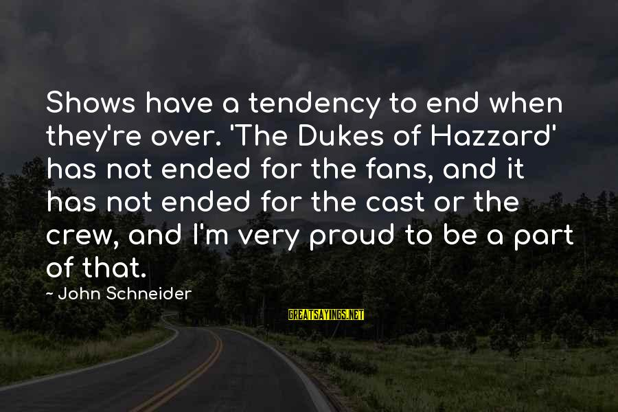 Dukes Hazzard Sayings By John Schneider: Shows have a tendency to end when they're over. 'The Dukes of Hazzard' has not