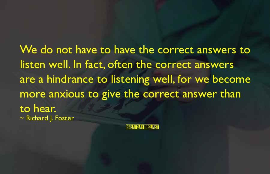 Dukes Hazzard Sayings By Richard J. Foster: We do not have to have the correct answers to listen well. In fact, often