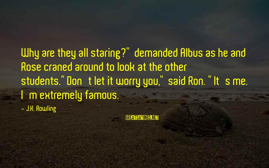"Dukh Bhare Sayings By J.K. Rowling: Why are they all staring?"" demanded Albus as he and Rose craned around to look"