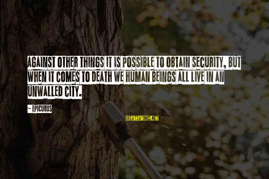Dulcinea Love Sayings By Epicurus: Against other things it is possible to obtain security, but when it comes to death