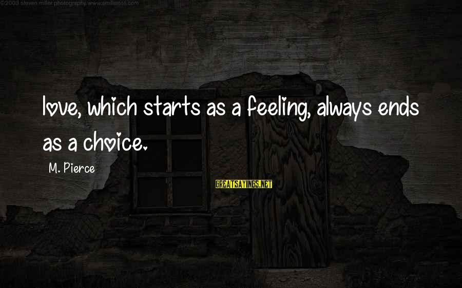 Dulcinea Love Sayings By M. Pierce: love, which starts as a feeling, always ends as a choice.