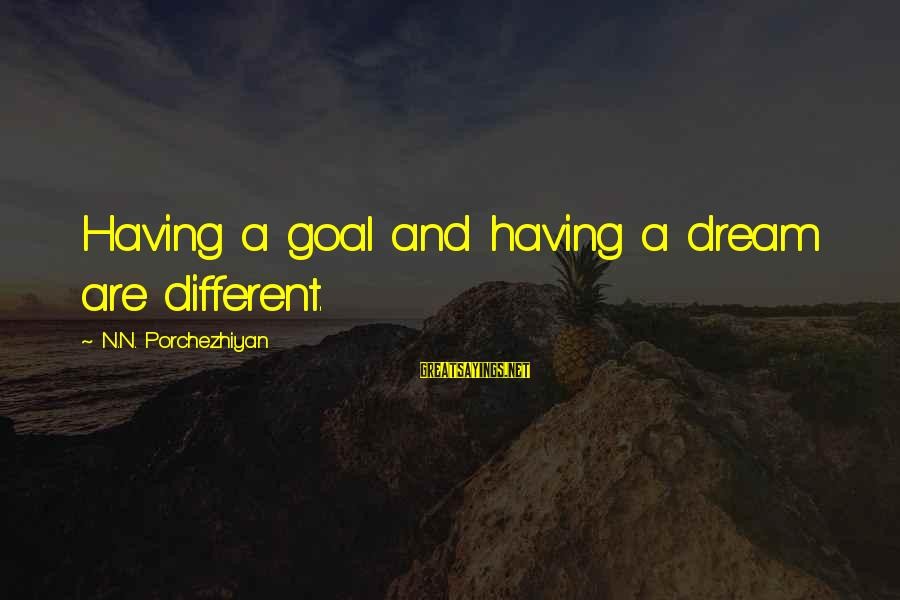 Dulcinea Love Sayings By N.N. Porchezhiyan: Having a goal and having a dream are different.