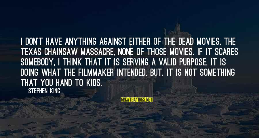 Dulcinea Love Sayings By Stephen King: I don't have anything against either of the Dead movies, The Texas Chainsaw Massacre, none