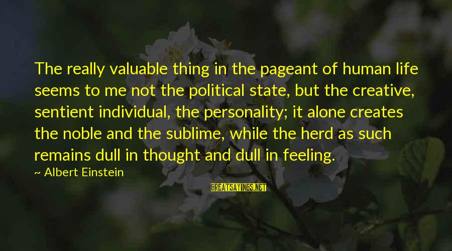 Dull Personality Sayings By Albert Einstein: The really valuable thing in the pageant of human life seems to me not the