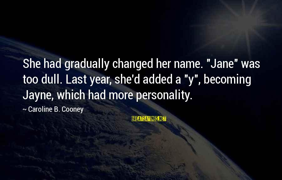 """Dull Personality Sayings By Caroline B. Cooney: She had gradually changed her name. """"Jane"""" was too dull. Last year, she'd added a"""