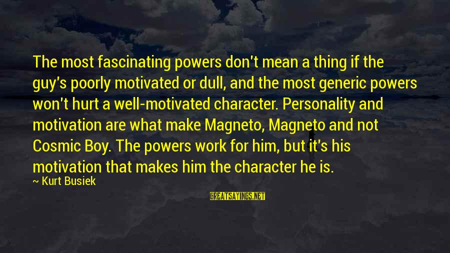 Dull Personality Sayings By Kurt Busiek: The most fascinating powers don't mean a thing if the guy's poorly motivated or dull,