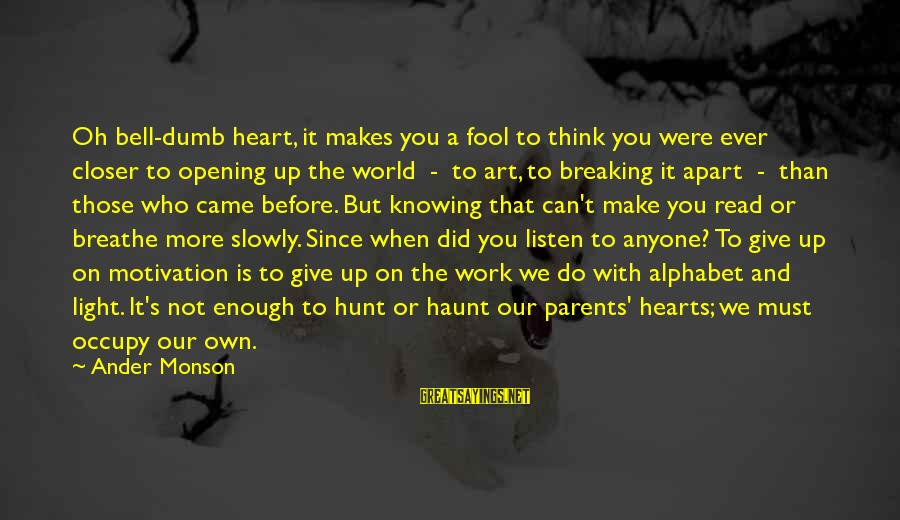 Dumb Parents Sayings By Ander Monson: Oh bell-dumb heart, it makes you a fool to think you were ever closer to