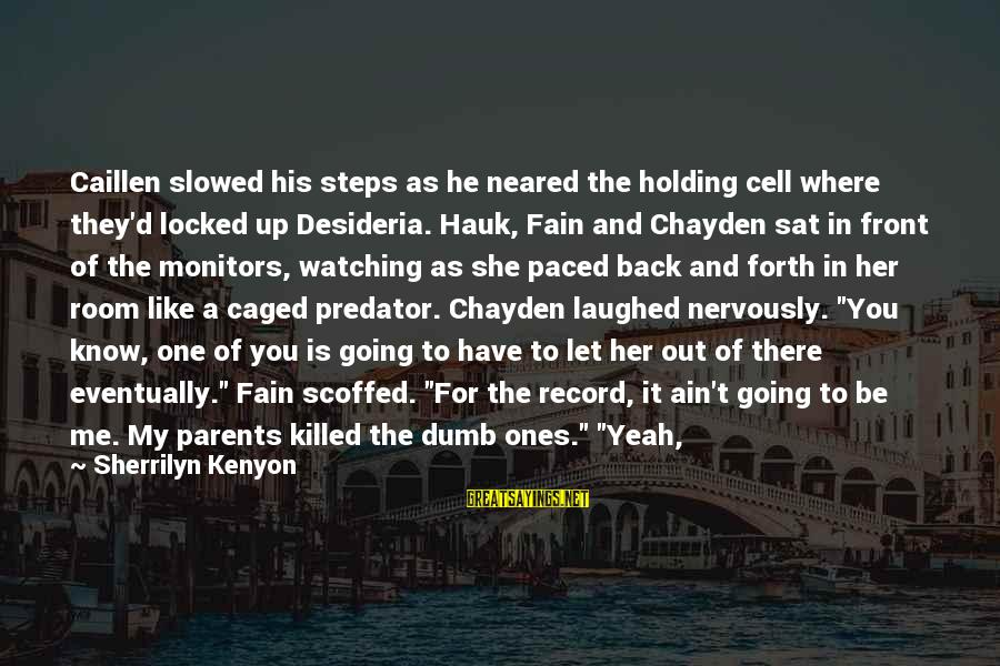 Dumb Parents Sayings By Sherrilyn Kenyon: Caillen slowed his steps as he neared the holding cell where they'd locked up Desideria.