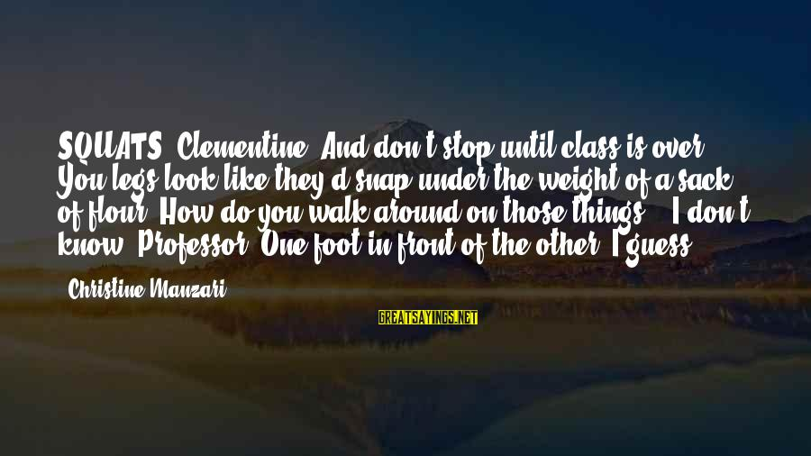 Dumbtalk Sayings By Christine Manzari: SQUATS, Clementine! And don't stop until class is over. You legs look like they'd snap