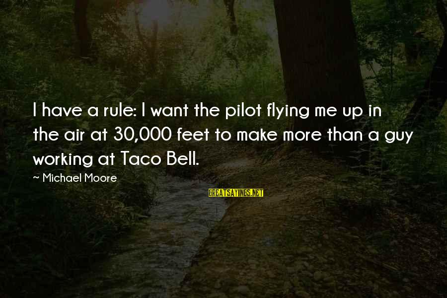 Dumbtalk Sayings By Michael Moore: I have a rule: I want the pilot flying me up in the air at