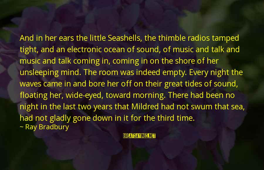 Dumbtalk Sayings By Ray Bradbury: And in her ears the little Seashells, the thimble radios tamped tight, and an electronic