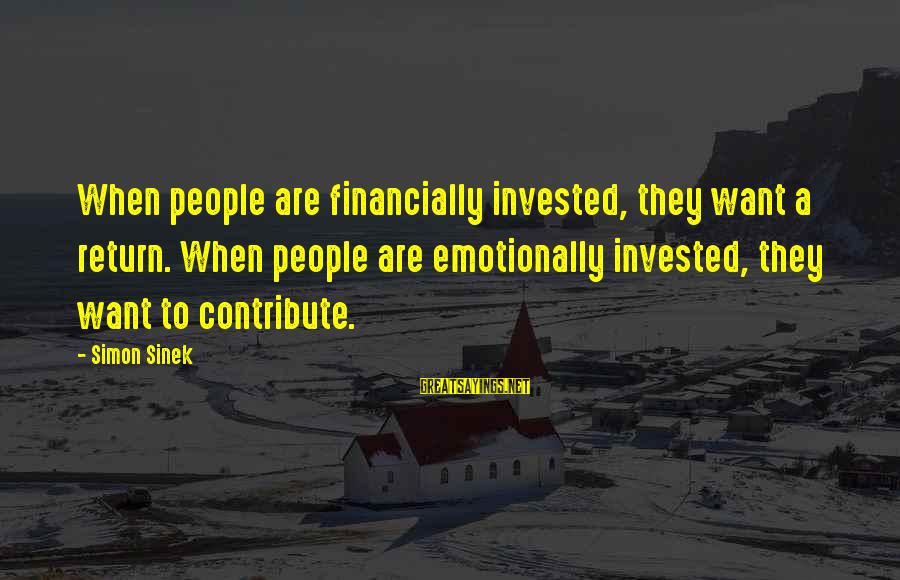 Dune 2000 Fremen Sayings By Simon Sinek: When people are financially invested, they want a return. When people are emotionally invested, they