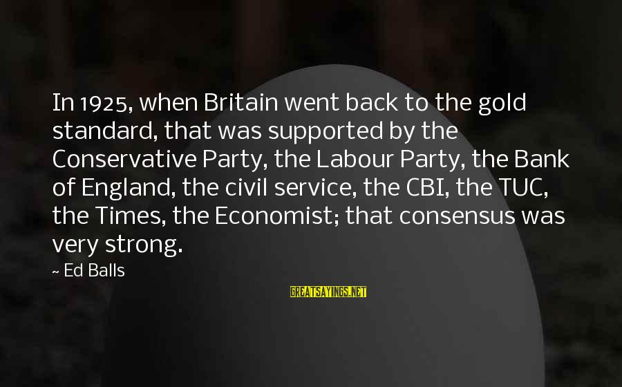 Durarara Vorona Sayings By Ed Balls: In 1925, when Britain went back to the gold standard, that was supported by the