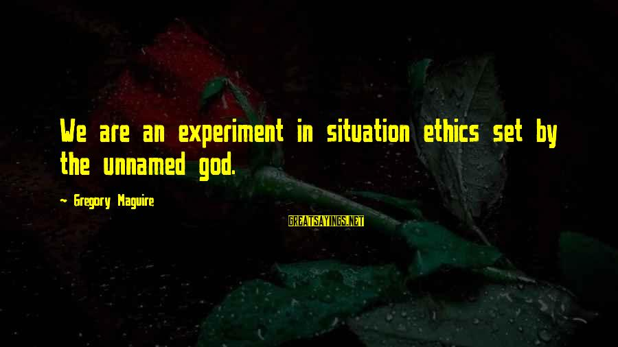 Durarara Vorona Sayings By Gregory Maguire: We are an experiment in situation ethics set by the unnamed god.