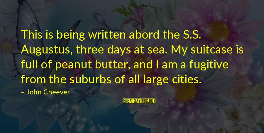 Durarara Vorona Sayings By John Cheever: This is being written abord the S.S. Augustus, three days at sea. My suitcase is