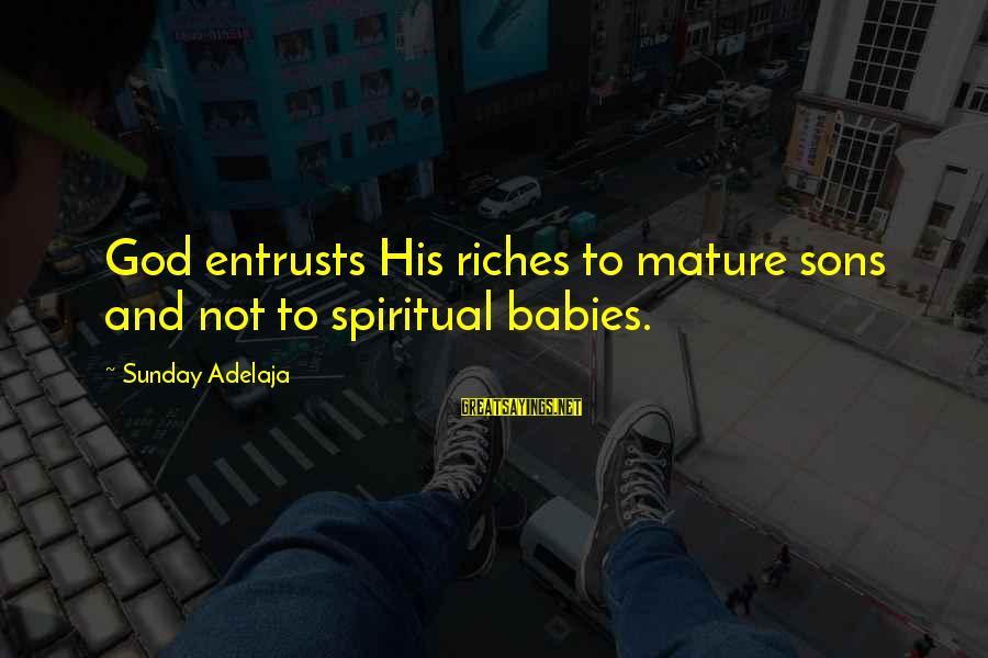 Durarara Vorona Sayings By Sunday Adelaja: God entrusts His riches to mature sons and not to spiritual babies.