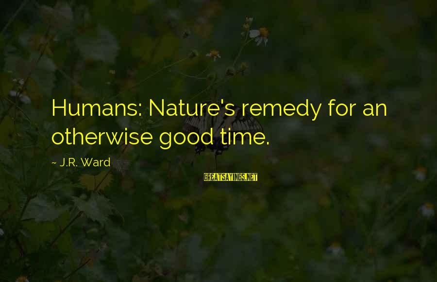 Durwood Merrill Sayings By J.R. Ward: Humans: Nature's remedy for an otherwise good time.