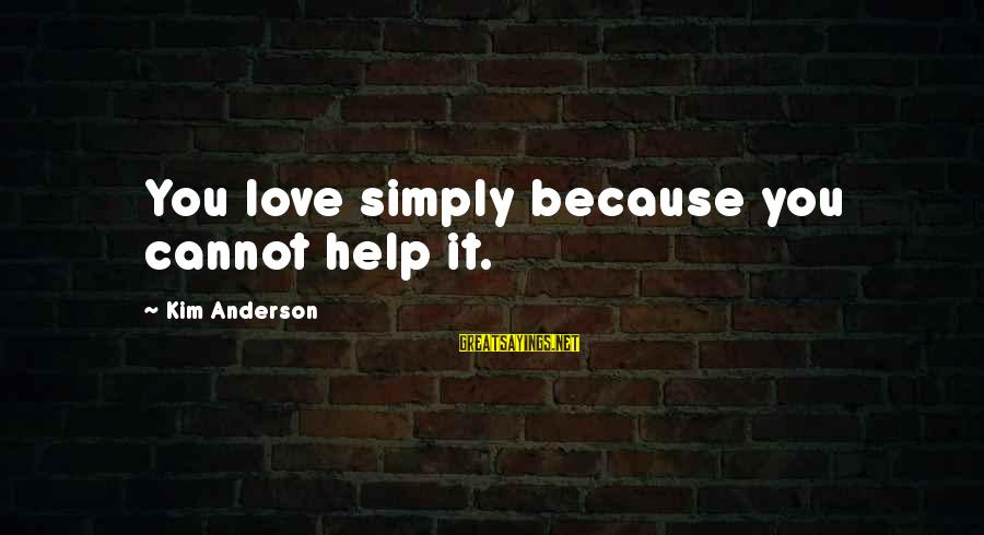 Durwood Merrill Sayings By Kim Anderson: You love simply because you cannot help it.