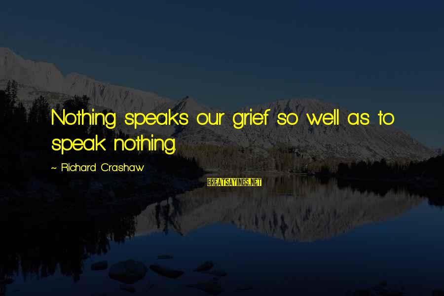 Durwood Merrill Sayings By Richard Crashaw: Nothing speaks our grief so well as to speak nothing.