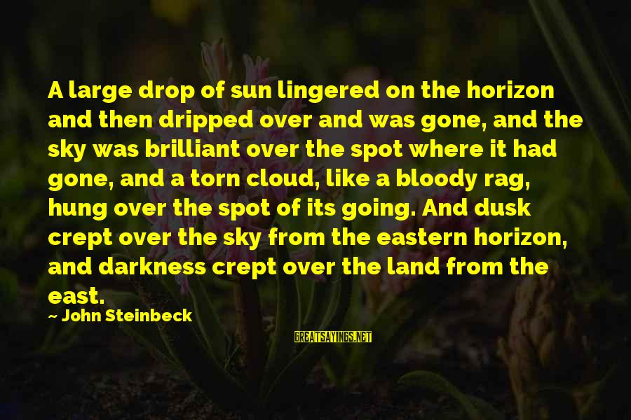 Dusk Sky Sayings By John Steinbeck: A large drop of sun lingered on the horizon and then dripped over and was