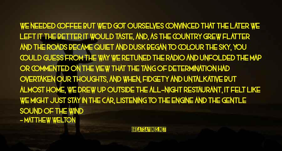 Dusk Sky Sayings By Matthew Welton: We needed coffee but we'd got ourselves convinced that the later we left it the