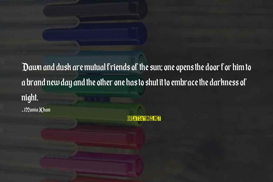Dusk Sky Sayings By Munia Khan: Dawn and dusk are mutual friends of the sun; one opens the door for him