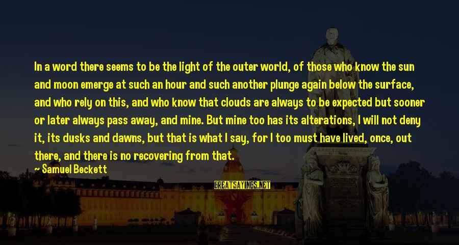 Dusks Sayings By Samuel Beckett: In a word there seems to be the light of the outer world, of those