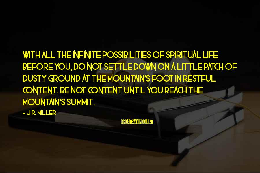 Dusty's Sayings By J.R. Miller: With all the infinite possibilities of spiritual life before you, do not settle down on