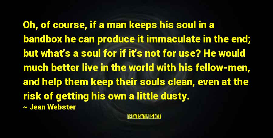 Dusty's Sayings By Jean Webster: Oh, of course, if a man keeps his soul in a bandbox he can produce
